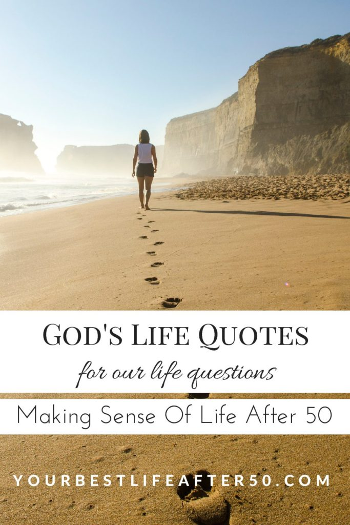 Gods Life Quotes For Our Life Questions Making Sense Of Life After 50